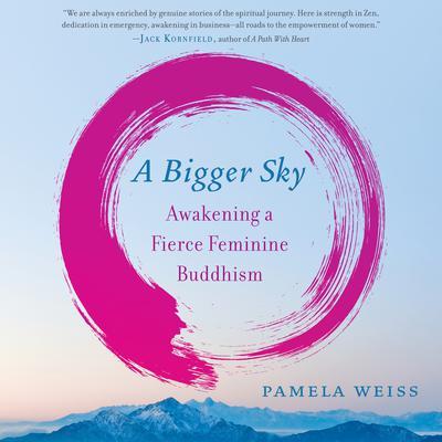 A Bigger Sky: Awakening a Fierce Feminine Buddhism Audiobook, by Pamela Weiss
