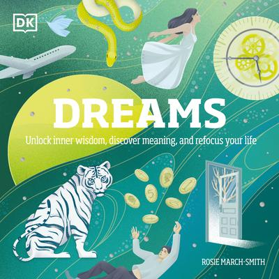Dreams: Unlock Inner Wisdom, Discover Meaning, and Refocus your Life Audiobook, by Rose March-Smith