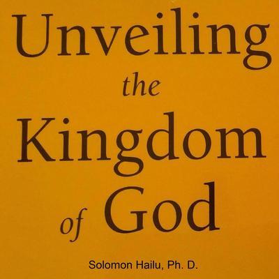Unveiling the Kingdom of God Audiobook, by Professor Solomon Hailu