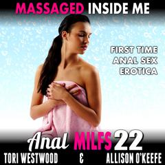Massaged Inside Me :  Anal MILFs 22 (First Time Anal Sex Erotica) Audiobook, by Tori Westwood