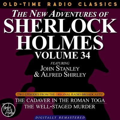 The New Adventures of Sherlock Holmes, Volume 34; Episode 1: The Cadaver in the Roman Toga; Episode 2: The Well-staged Murder Audiobook, by Edith Meiser