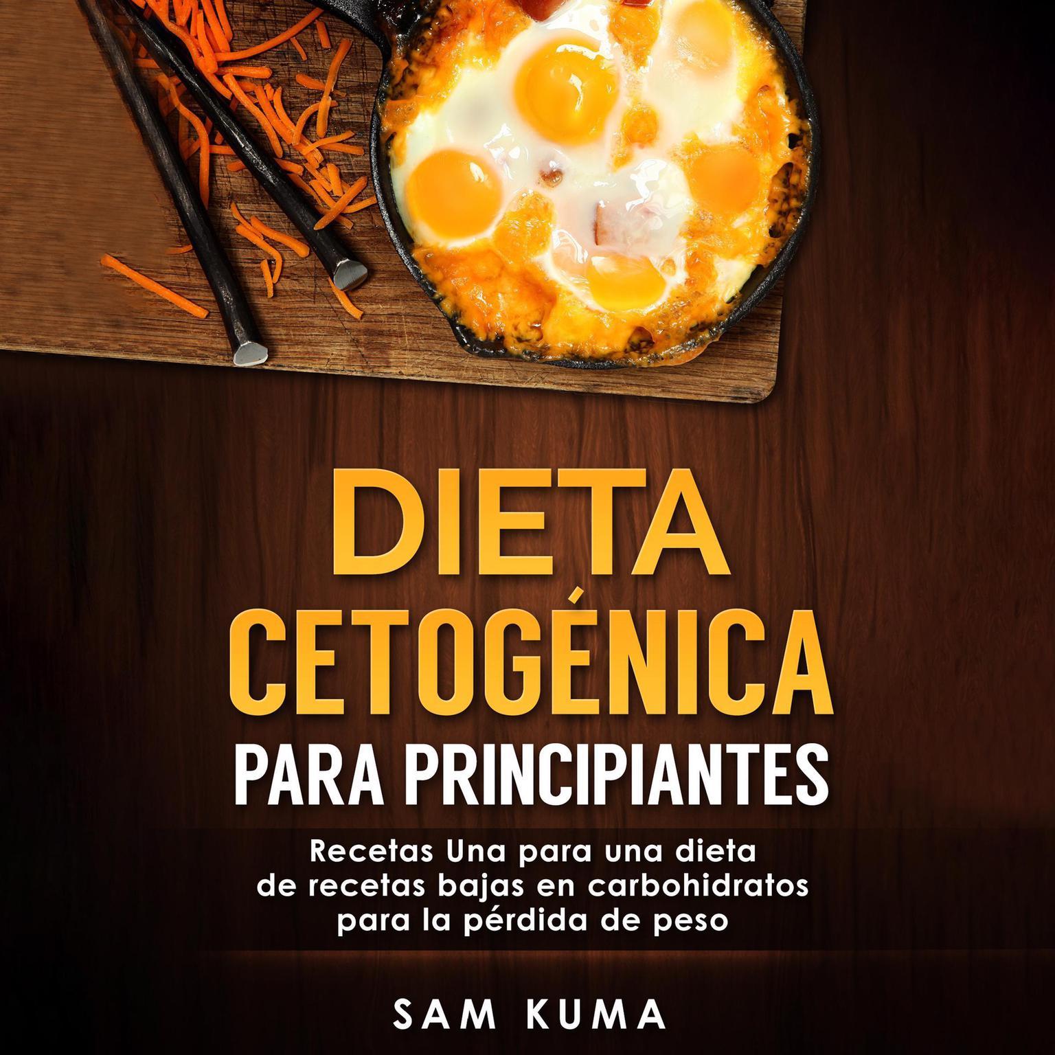 Dieta cetogénica para principiantes: Recetas Una para una dieta de recetas bajas en carbohidratos para la pérdida de peso (Spanish Edition) Audiobook, by Sam Kuma