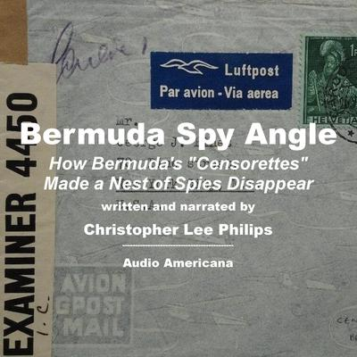 """Bermuda Spy Angle: How Bermuda's """"Censorettes"""" Made a Nest of Spies Disappear Audiobook, by Christopher Lee Philips"""