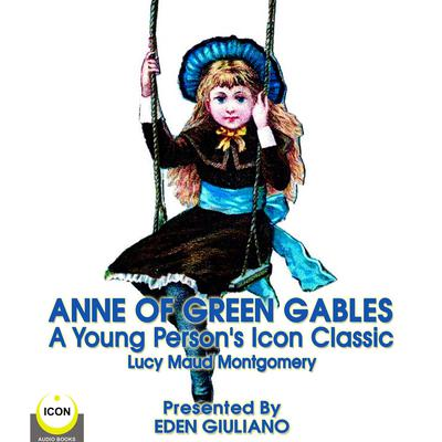 Anne Of Green Gables - A Young Person's Icon Classic Audiobook, by Lucy Maud Montgomery