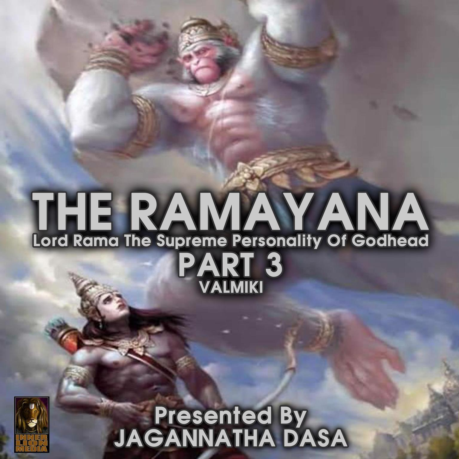 The Ramayana Lord Rama The Supreme Personality Of Godhead - Part 3 (Abridged) Audiobook, by Valmiki