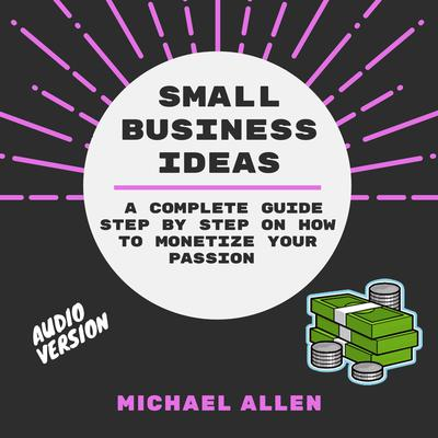 Small Business Ideas  Audiobook, by Michael Allen