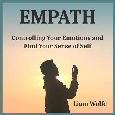 Empath: Controlling Your Emotions and Find Your Sense of Self Audiobook, by Liam Wolfe