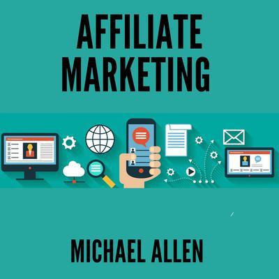 Affiliate Marketing  Audiobook, by Michael Allen