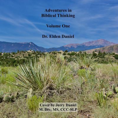 Adventures in Biblical Thinking Volume 1 Audiobook, by Elden Daniel