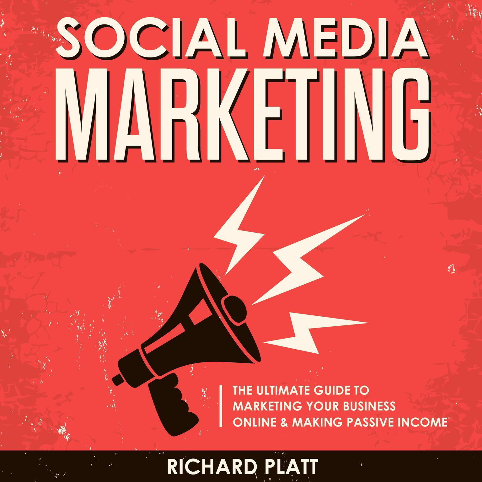 Social Media: The Ultimate E-commerce Guide to Marketing Your Business Online & Making Passive Income Including Facebook, YouTube, Instagram, Twitter, Linkedin, Pinterest, Email, Snapchat and More Audiobook, by Richard Platt