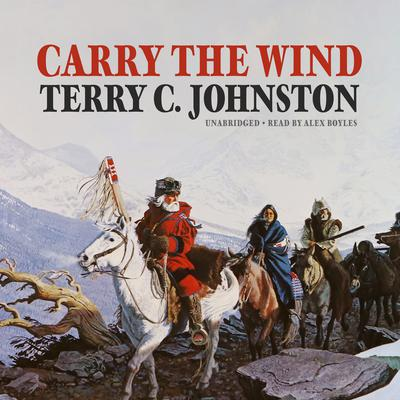 Carry the Wind Audiobook, by Terry C. Johnston