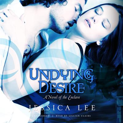Undying Desire: A Novel of the Enclave Audiobook, by Jessica Lee