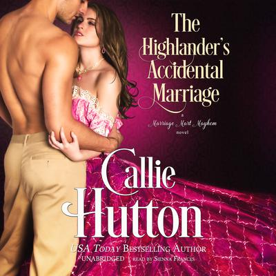 The Highlander's Accidental Marriage: A Marriage Mart Mayhem Novel Audiobook, by
