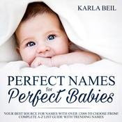 Perfect Names for Perfect Babies, Your Best Source For Names With Over 12000 To Choose From! Complete A-Z List Guide With Trending Names