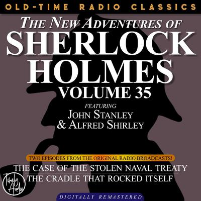 The New Adventures of Sherlock Holmes, Volume 35; Episode 1: The Case of the Stolen Naval Treaty Episode 2: The Cradle That Rocked Itself Audiobook, by Arthur Conan Doyle
