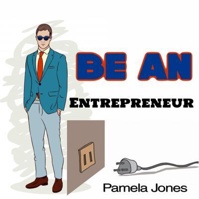 Be an Entrepreneur Audiobook, by Pamela Jones