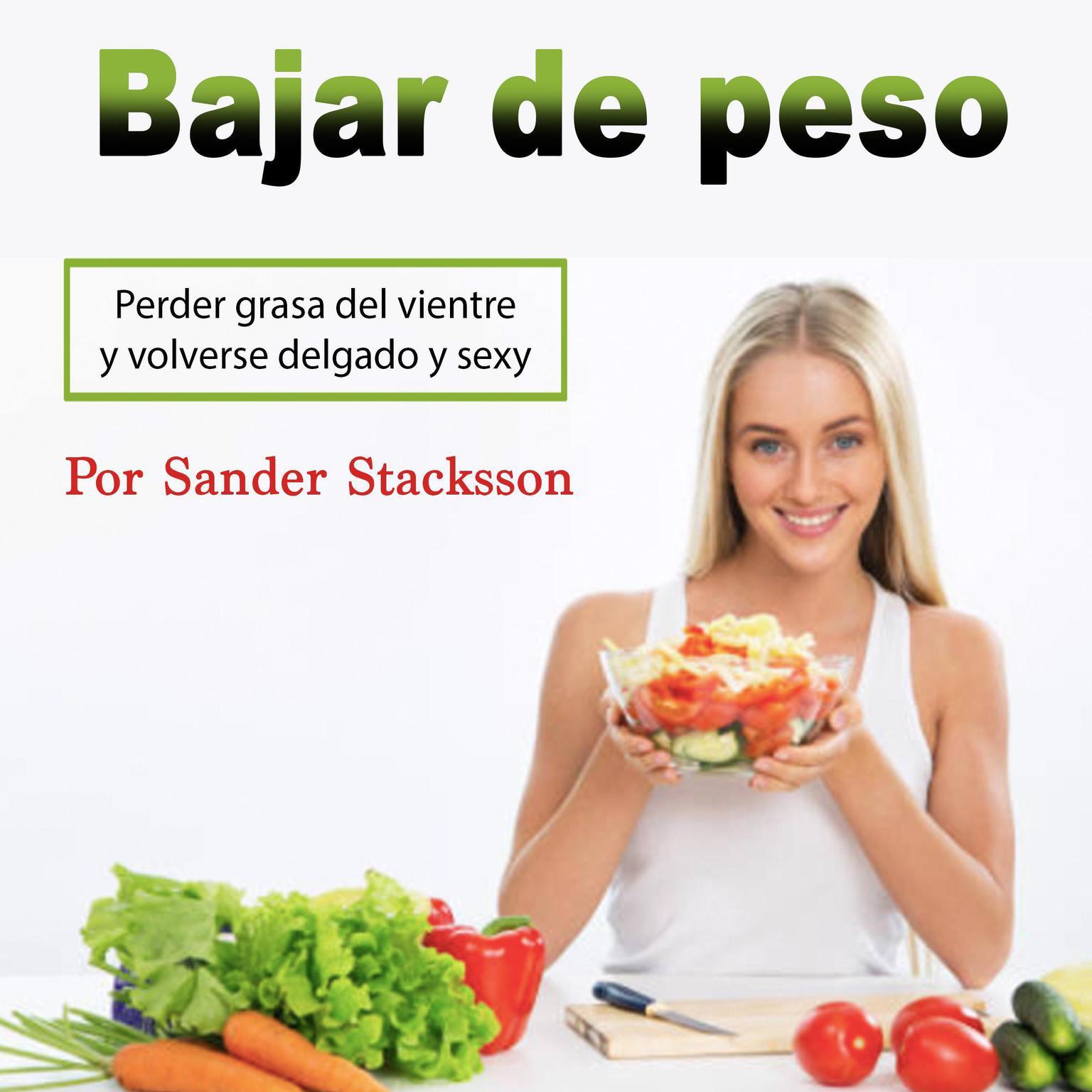 Bajar de peso: Perder grasa del vientre y volverse delgado y sexy (Spanish Edition) Audiobook, by Sander Stacksson