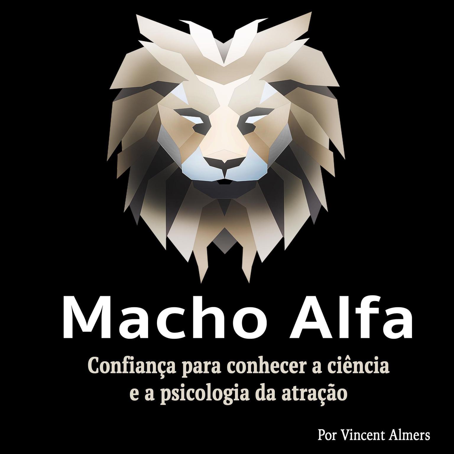 Macho alfa: Confiança para conhecer a ciência e a psicologia da atração (Portuguese Edition) Audiobook, by Vincent Almers