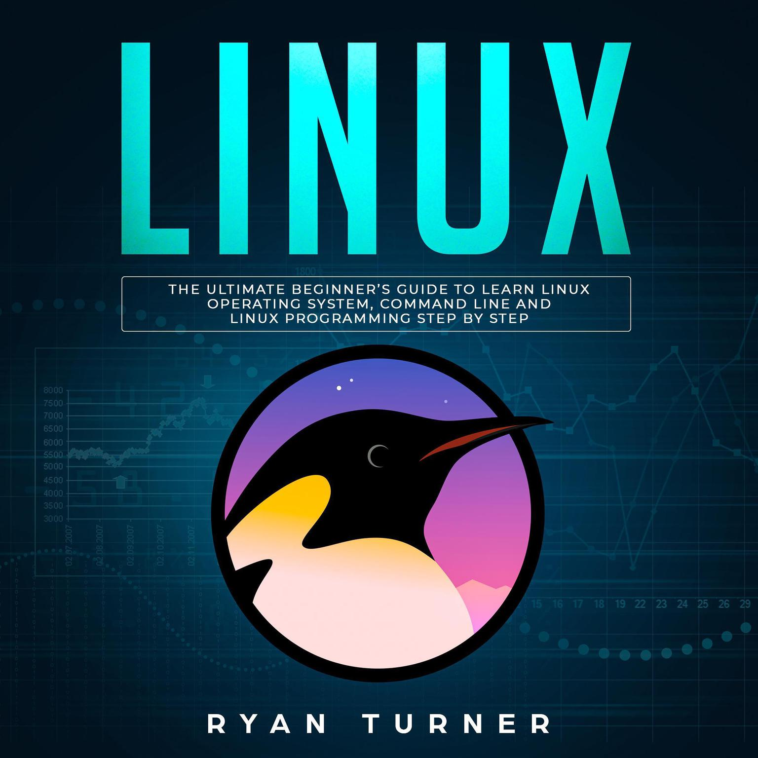 Linux: The Ultimate Beginner's Guide to Learn Linux Operating System, Command Line, and Linux Programming Step by Step Audiobook, by Ryan Turner