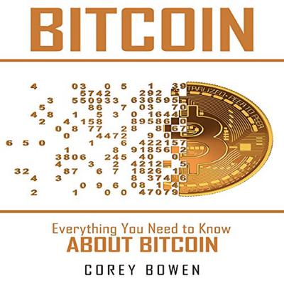 Bitcoin: Everything You Need to Know About Bitcoin Audiobook, by Corey Bowen