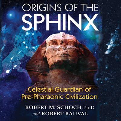 Origins of the Sphinx: Celestial Guardian of Pre-Pharaonic Civilization Audiobook, by Robert M. Schoch