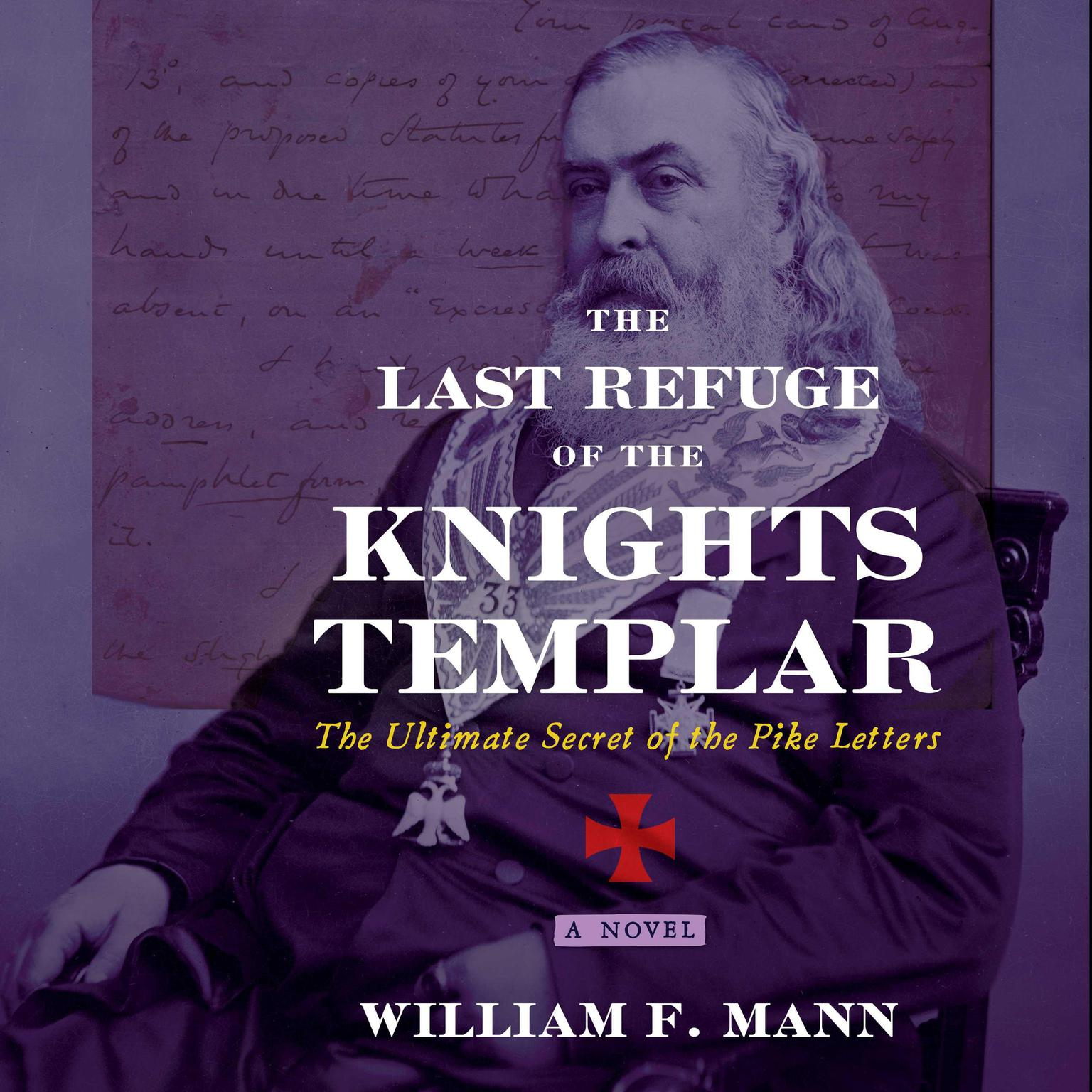 The Last Refuge of the Knights Templar: The Ultimate Secret of the Pike Letters Audiobook, by William F. Mann