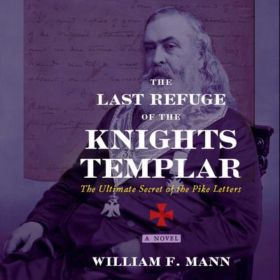 The Last Refuge of the Knights Templar: The Ultimate Secret of the Pike Letters Audiobook, by
