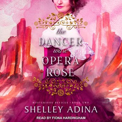 The Dancer Wore Opera Rose: Mysterious Devices 2 Audiobook, by Shelley Adina