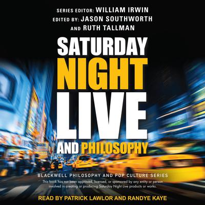 Saturday Night Live and Philosophy: Deep Thoughts Through the Decades Audiobook, by William Irwin