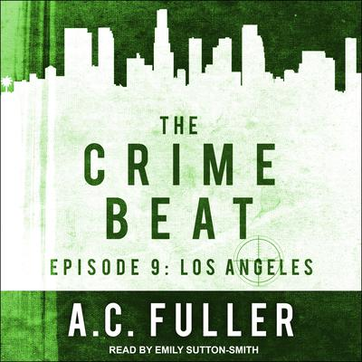 The Crime Beat: Episode 9: Los Angeles Audiobook, by A. C. Fuller
