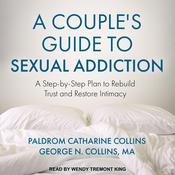 A Couple's Guide to Sexual Addiction: A Step-by-Step Plan to Rebuild Trust and Restore Intimacy Audiobook, by Paldrom Catharine Collins