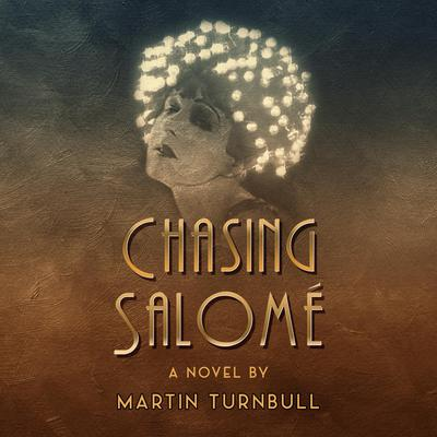 Chasing Salome: A Novel of 1920s Hollywood Audiobook, by Martin Turnbull