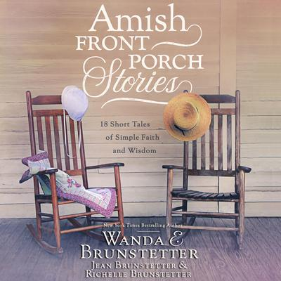 Amish Front Porch Stories: 18 Short Tales of Simple Faith and Wisdom Audiobook, by Wanda E. Brunstetter
