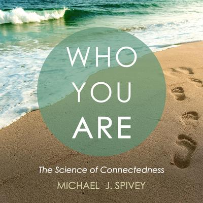 Who You Are: The Science of Connectedness Audiobook, by Michael J. Spivey