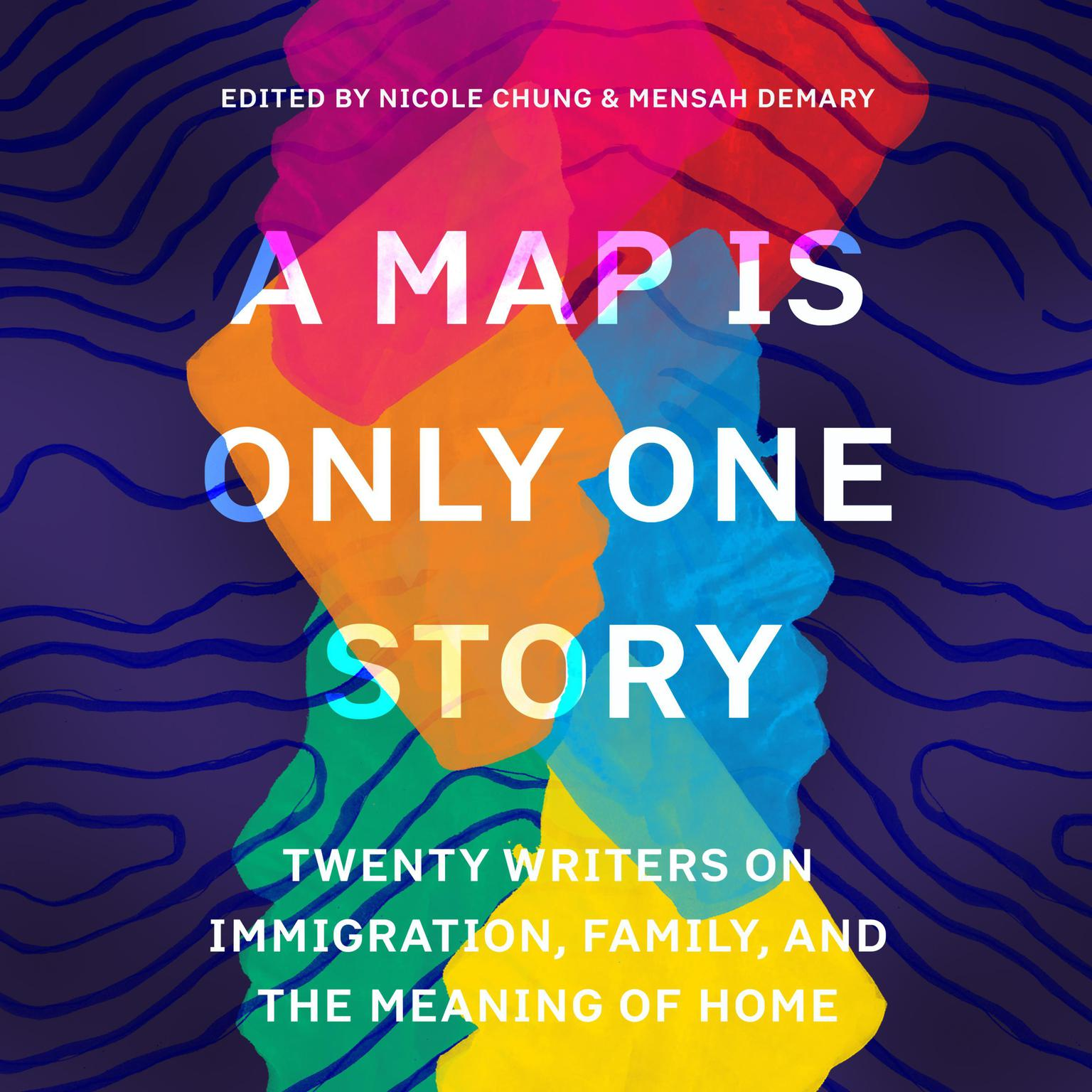 A Map Is Only One Story: Twenty Writers on Immigration, Family, and the Meaning of Home Audiobook, by Nicole Chung