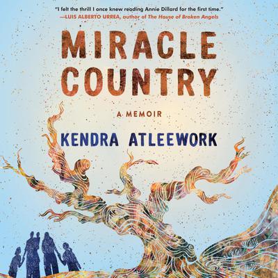 Miracle Country: A Memoir Audiobook, by Kendra Atleework