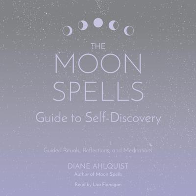 The Moon Spells Guide to Self-Discovery: Guided Rituals, Reflections, and Meditations Audiobook, by Diane Ahlquist