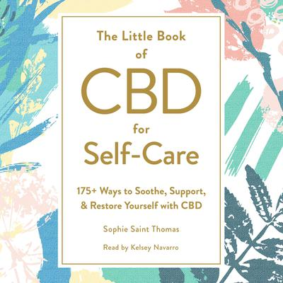 The Little Book of CBD for Self-Care: 175+ Ways to Soothe, Support, & Restore Yourself with CBD Audiobook, by Sophie Saint Thomas