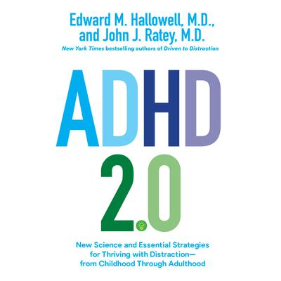 ADHD 2.0: New Science and Essential Strategies for Thriving with Distraction--from Childhood through Adulthood Audiobook, by