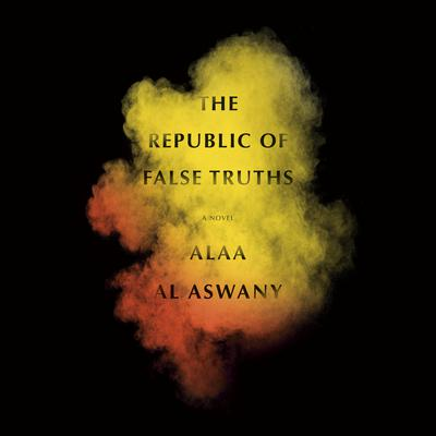 The Republic of False Truths: A novel Audiobook, by Alaa Al Aswany