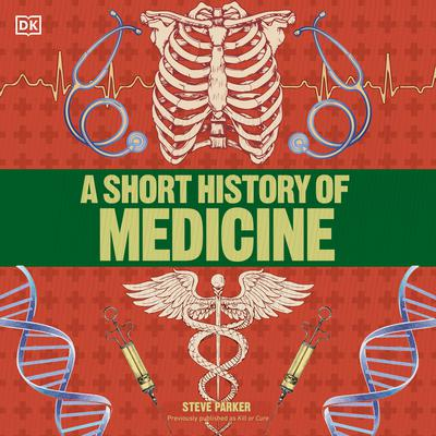 A Short History of Medicine Audiobook, by Steve Parker