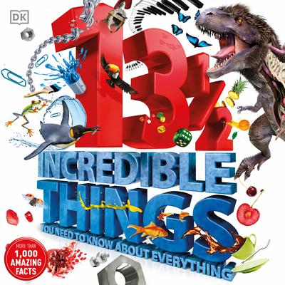 13½  Incredible Things You Need to Know About Everything Audiobook, by DK  Books
