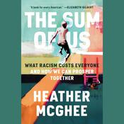 The Sum of Us: What Racism Costs Everyone and How We Can Prosper Together Audiobook, by Heather McGhee