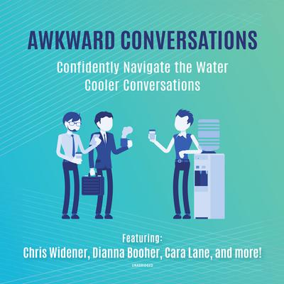 Awkward Conversations: Confidently Navigate the Water Cooler Conversations Audiobook, by Tony Alessandra