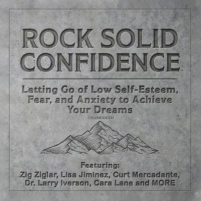 Rock Solid Confidence: Letting Go of Low Self-Esteem, Fear, and Anxiety to Achieve Your Dreams Audiobook, by Liv Montgomery