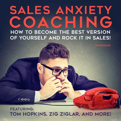 Sales Anxiety Coaching: How to Become the Best Version of Yourself and Rock it in Sales! Audiobook, by Chris Widener