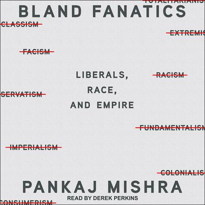Bland Fanatics: Liberals, the West, and the Afterlives of Empire Audiobook, by