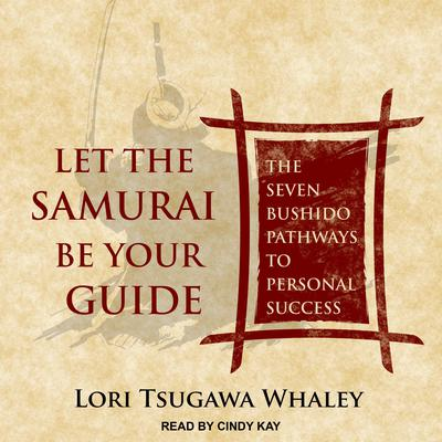 Let the Samurai Be Your Guide: The Seven Bushido Pathways to Personal Success Audiobook, by Lori Tsugawa Whaley