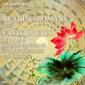 Reading Romans with Eastern Eyes: Honor and Shame in Paul's Message and Mission Audiobook, by Jackson Wu