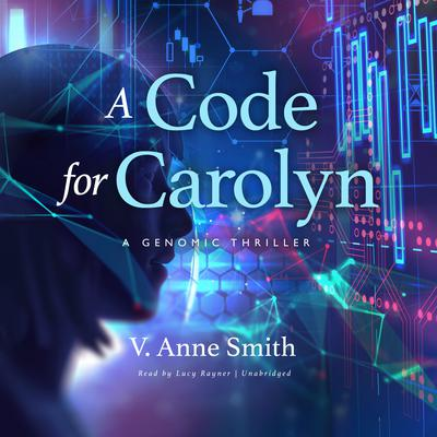 A Code for Carolyn: A Genomic Thriller  Audiobook, by